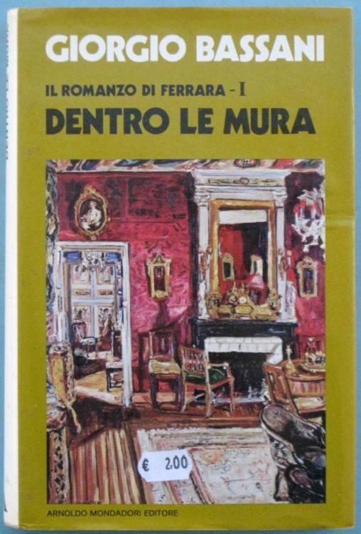 GIORGIO BASSANI - DENTRO LE MURA - Il romanzo di Ferrara I - 1°ed. 1973 prima edizione