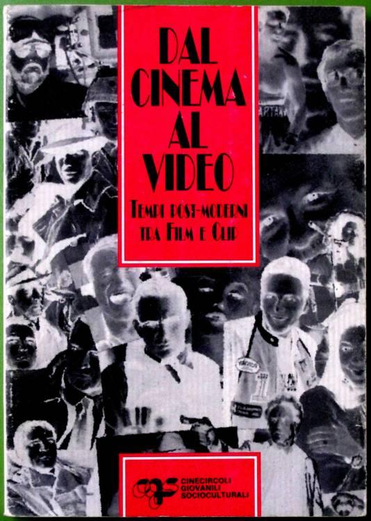 DAL CINEMA AL VIDEO - TEMPI POST-MODERNI TRA FILM E CLIP - 1°ed.1992 libro prima edizione