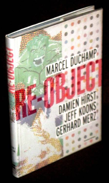 """RE-OBJECT"" - DUCHAMP, DAMIEN HIRST, JEFF KOONS, MERZ - 1°ed. 2007 - Bregenz"