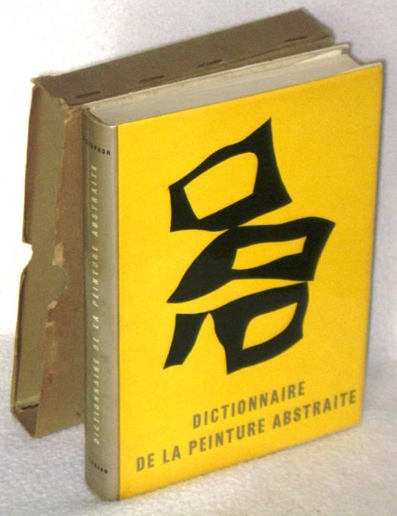 DICTIONNAIRE DE LA PEINTURE ABSTRAITE - MICHEL SEUPHOR - 1°ed.1957