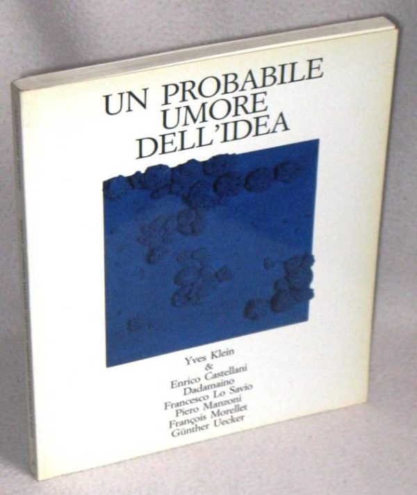 KLEIN, CASTELLANI, DADAMAINO, MANZONI, LO SAVIO - UN PROBABILE UMORE DELL'IDEA