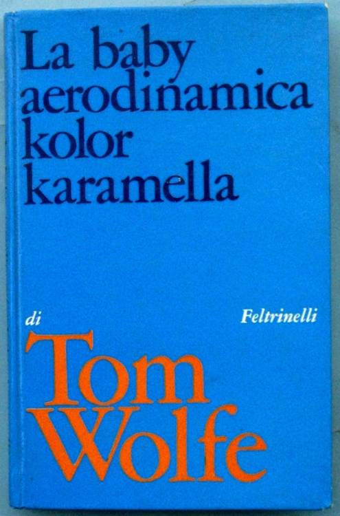 TOM WOLFE - LA BABY AERODINAMICA KOLOR KARAMELLA - 1°ed. italiana 1969